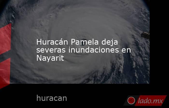 Huracán Pamela deja severas inundaciones en Nayarit. Noticias en tiempo real