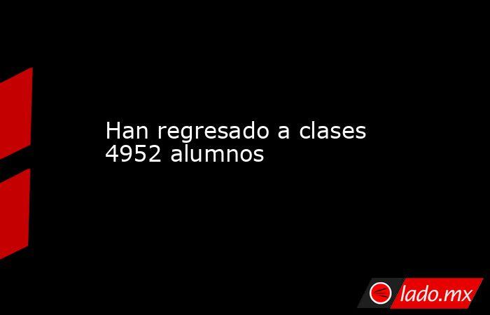 Han regresado a clases 4952 alumnos. Noticias en tiempo real