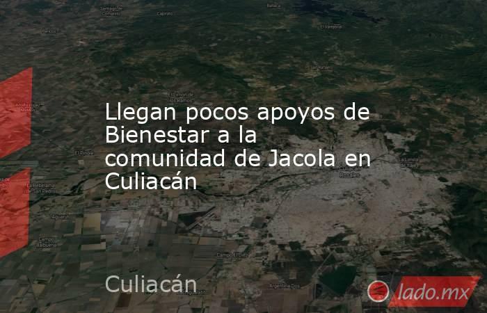 Llegan pocos apoyos de Bienestar a la comunidad de Jacola en Culiacán. Noticias en tiempo real