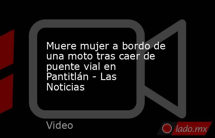 Muere mujer a bordo de una moto tras caer de puente vial en Pantitlán - Las Noticias. Noticias en tiempo real
