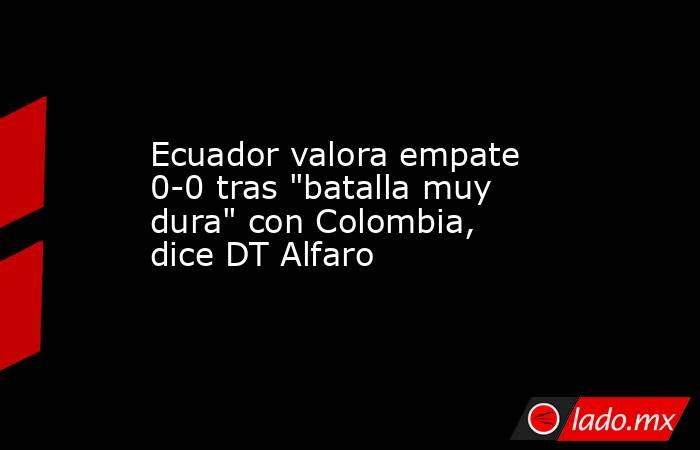 Ecuador valora empate 0-0 tras
