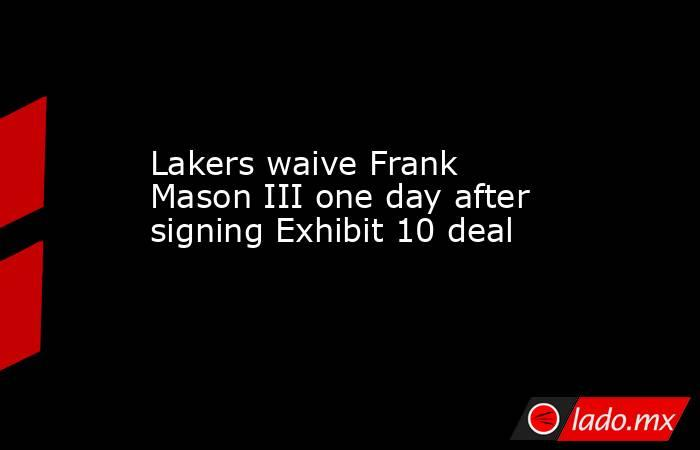 Lakers waive Frank Mason III one day after signing Exhibit 10 deal. Noticias en tiempo real
