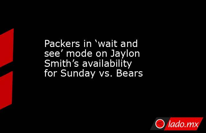 Packers in 'wait and see' mode on Jaylon Smith's availability for Sunday vs. Bears. Noticias en tiempo real