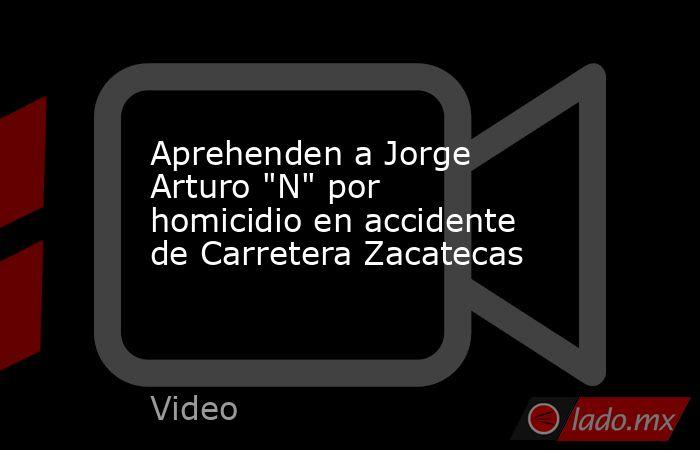 Aprehenden a Jorge Arturo