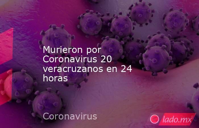 Murieron por Coronavirus 20 veracruzanos en 24 horas. Noticias en tiempo real