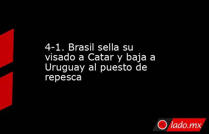 4-1. Brasil sella su visado a Catar y baja a Uruguay al puesto de repesca. Noticias en tiempo real