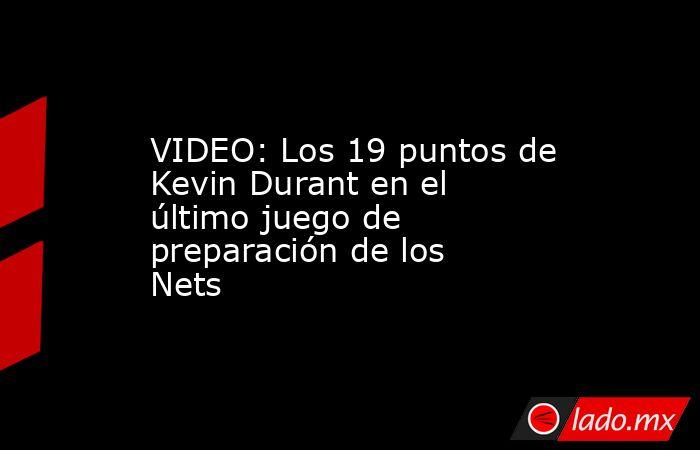 VIDEO: Los 19 puntos de Kevin Durant en el último juego de preparación de los Nets. Noticias en tiempo real