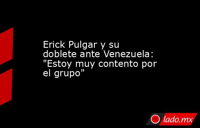 Erick Pulgar y su doblete ante Venezuela: