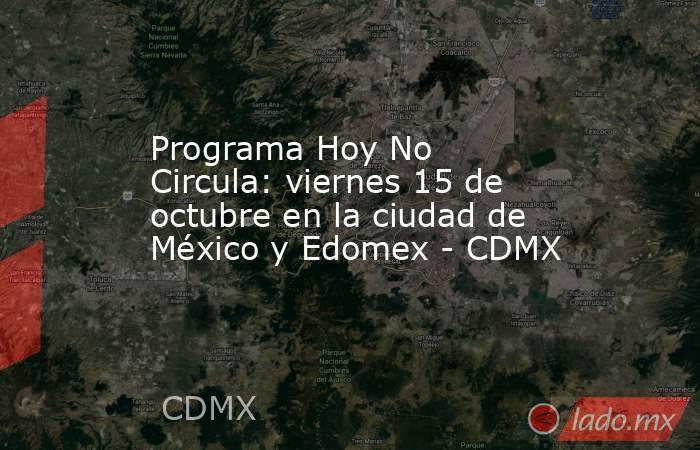 Programa Hoy No Circula: viernes 15 de octubre en la ciudad de México y Edomex - CDMX. Noticias en tiempo real