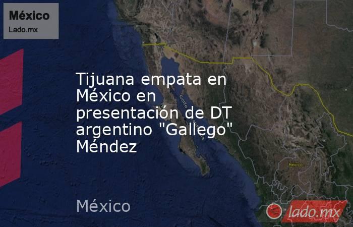 Tijuana empata en México en presentación de DT argentino