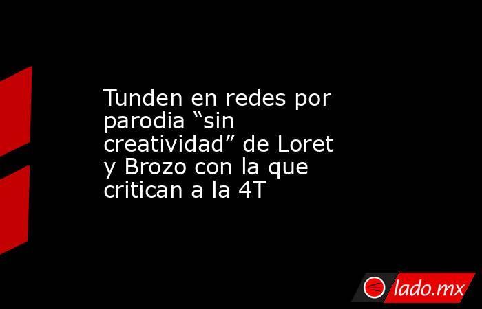 """Tunden en redes por parodia """"sin creatividad"""" de Loret y Brozo con la que critican a la 4T. Noticias en tiempo real"""