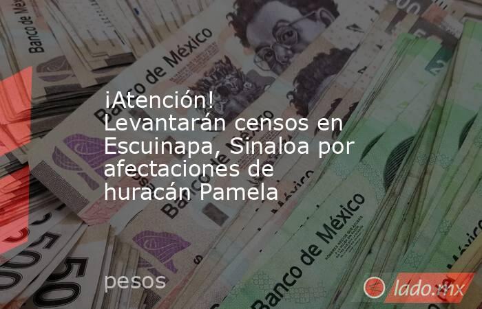 ¡Atención! Levantarán censos en Escuinapa, Sinaloa por afectaciones de huracán Pamela . Noticias en tiempo real