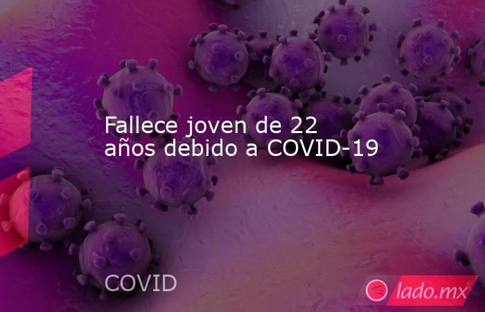 Fallece joven de 22 años debido a COVID-19. Noticias en tiempo real