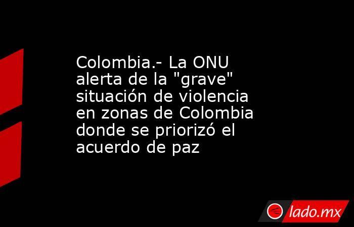 Colombia.- La ONU alerta de la