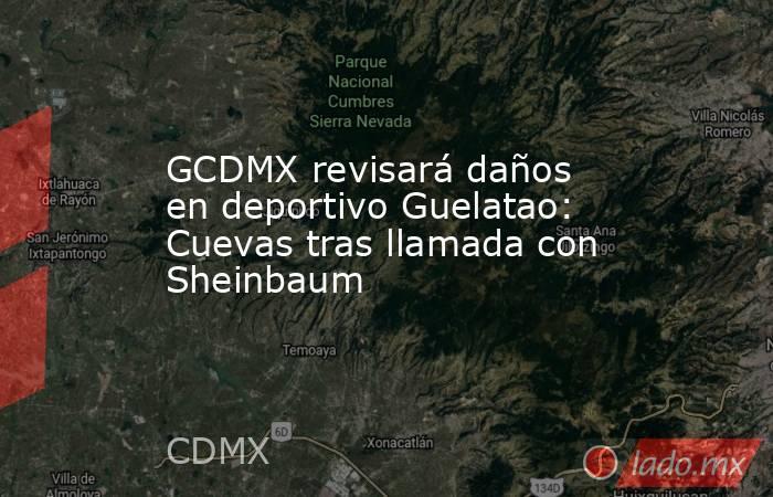 GCDMX revisará daños en deportivo Guelatao: Cuevas tras llamada con Sheinbaum. Noticias en tiempo real