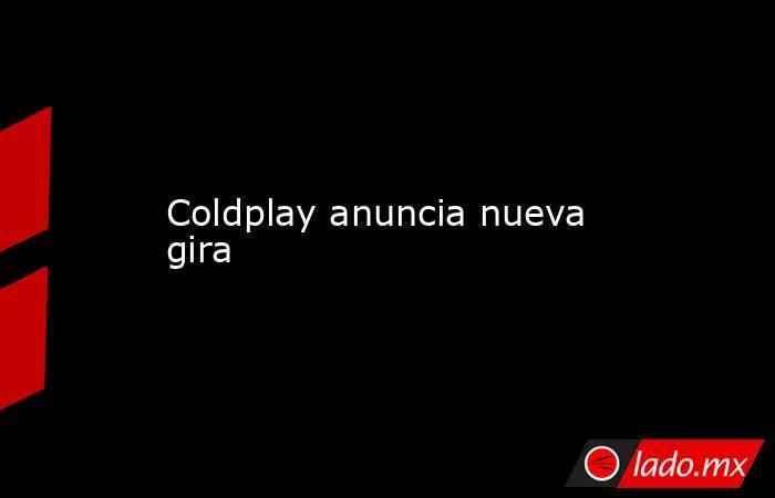Coldplay anuncia nueva gira. Noticias en tiempo real