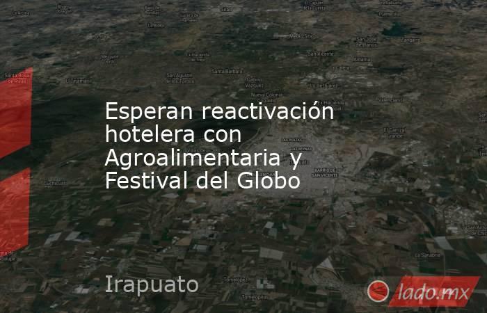 Esperan reactivación hotelera con Agroalimentaria y Festival del Globo. Noticias en tiempo real