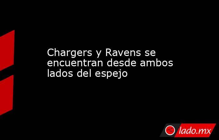 Chargers y Ravens se encuentran desde ambos lados del espejo. Noticias en tiempo real