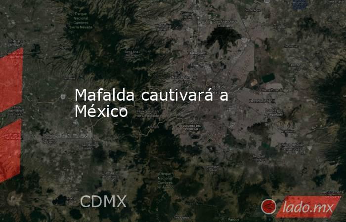 Mafalda cautivará a México. Noticias en tiempo real