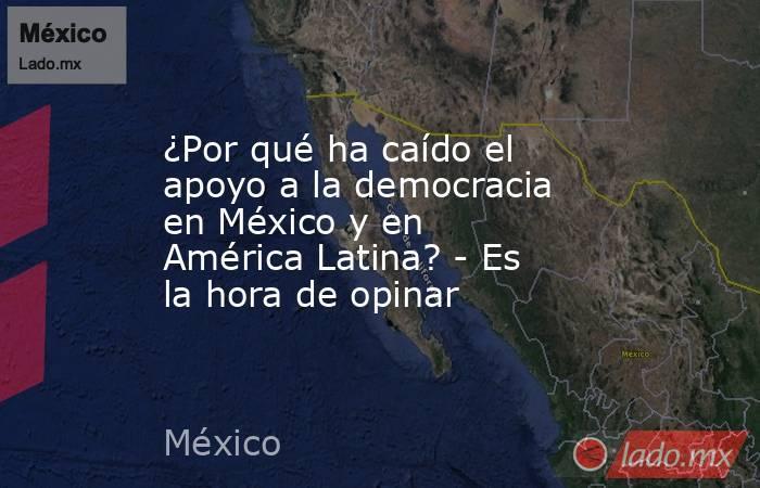 ¿Por qué ha caído el apoyo a la democracia en México y en América Latina? - Es la hora de opinar. Noticias en tiempo real