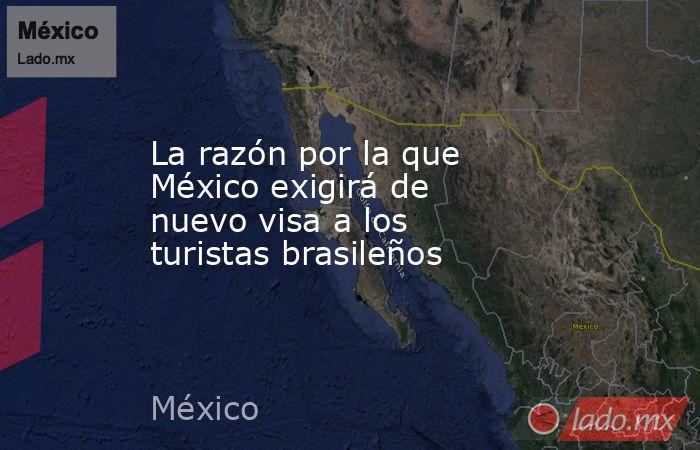 La razón por la que México exigirá de nuevo visa a los turistas brasileños . Noticias en tiempo real