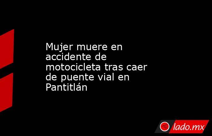 Mujer muere en accidente de motocicleta tras caer de puente vial en Pantitlán. Noticias en tiempo real
