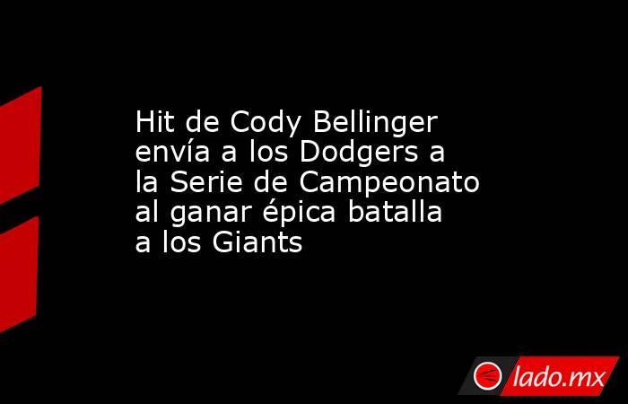Hit de Cody Bellinger envía a los Dodgers a la Serie de Campeonato al ganar épica batalla a los Giants. Noticias en tiempo real