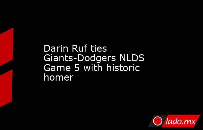 Darin Ruf ties Giants-Dodgers NLDS Game 5 with historic homer. Noticias en tiempo real