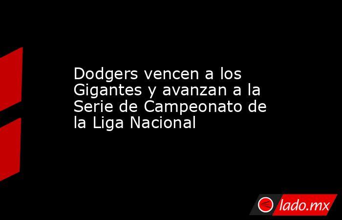 Dodgers vencen a los Gigantes y avanzan a la Serie de Campeonato de la Liga Nacional. Noticias en tiempo real