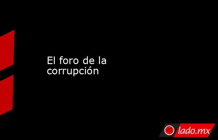 El foro de la corrupción. Noticias en tiempo real