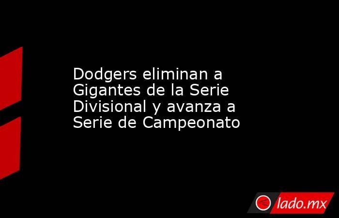 Dodgers eliminan a Gigantes de la Serie Divisional y avanza a Serie de Campeonato. Noticias en tiempo real