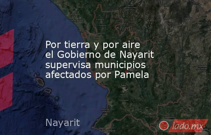 Por tierra y por aire el Gobierno de Nayarit supervisa municipios afectados por Pamela. Noticias en tiempo real