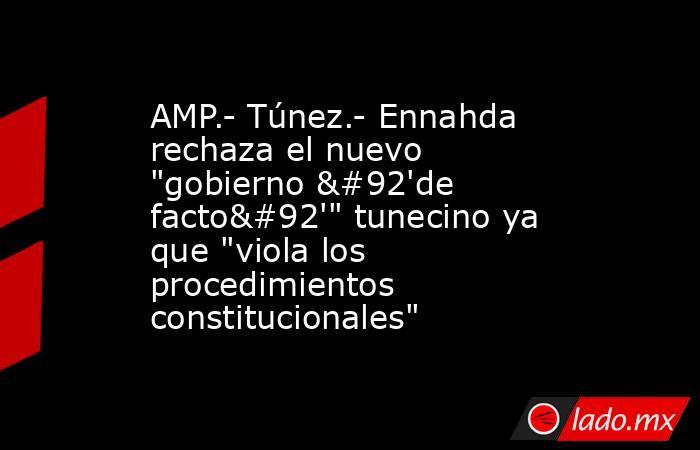 AMP.- Túnez.- Ennahda rechaza el nuevo