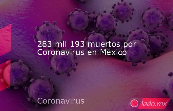 283 mil 193 muertos por Coronavirus en México. Noticias en tiempo real