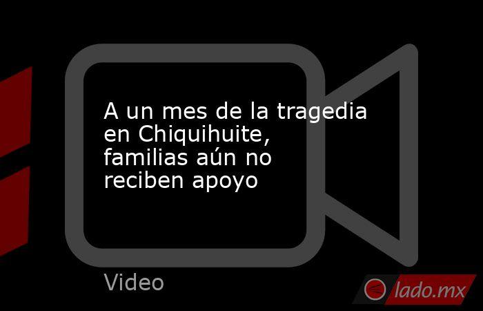 A un mes de la tragedia en Chiquihuite, familias aún no reciben apoyo. Noticias en tiempo real