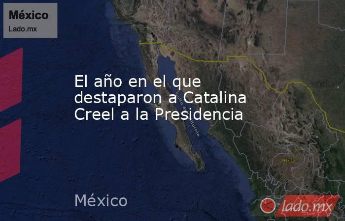 El año en el que destaparon a Catalina Creel a la Presidencia . Noticias en tiempo real
