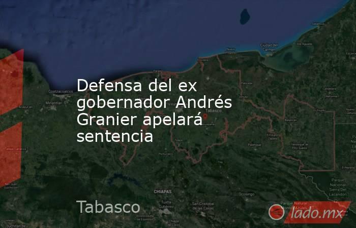 Defensa del ex gobernador Andrés Granier apelará sentencia. Noticias en tiempo real