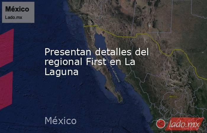 Presentan detalles del regional First en La Laguna. Noticias en tiempo real